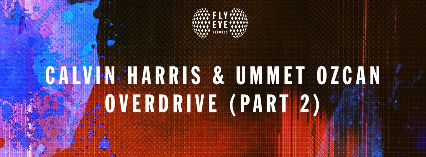 calvin harris ummet ozcan part 2 overdrive